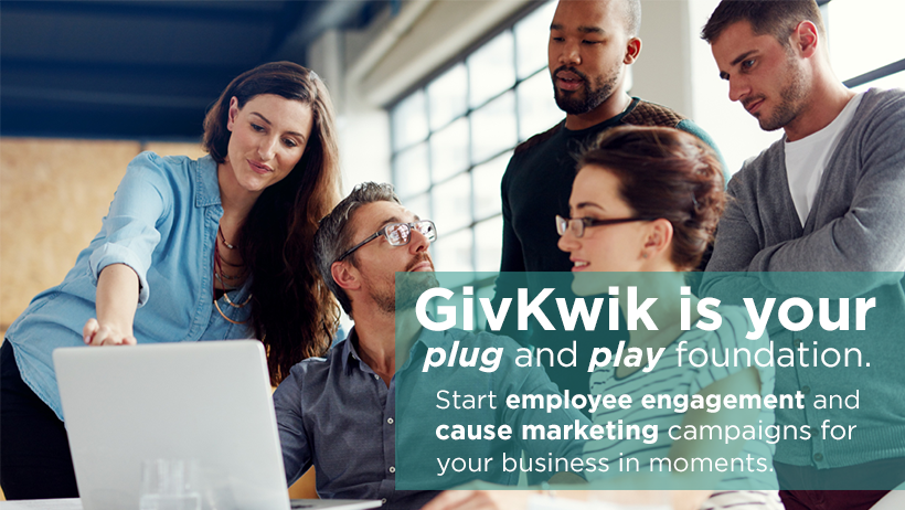 Five people around a laptop accompanied by the words Givkwik is your plug & play foundation. Start employee engagement and cause marketing campaigns for your business in moments.